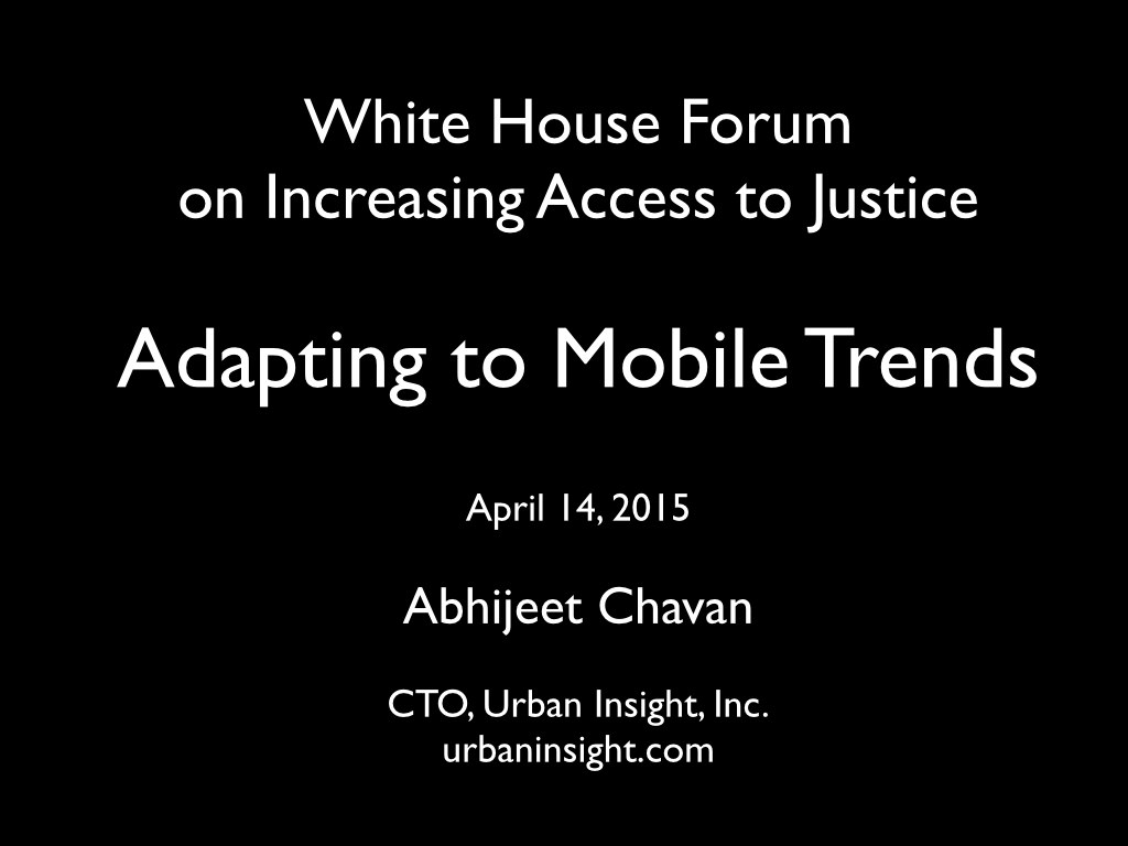 Slide 1: White House Forum on Increasing Access to Justice: Adapting to Mobile Trends. By A. Chavan.